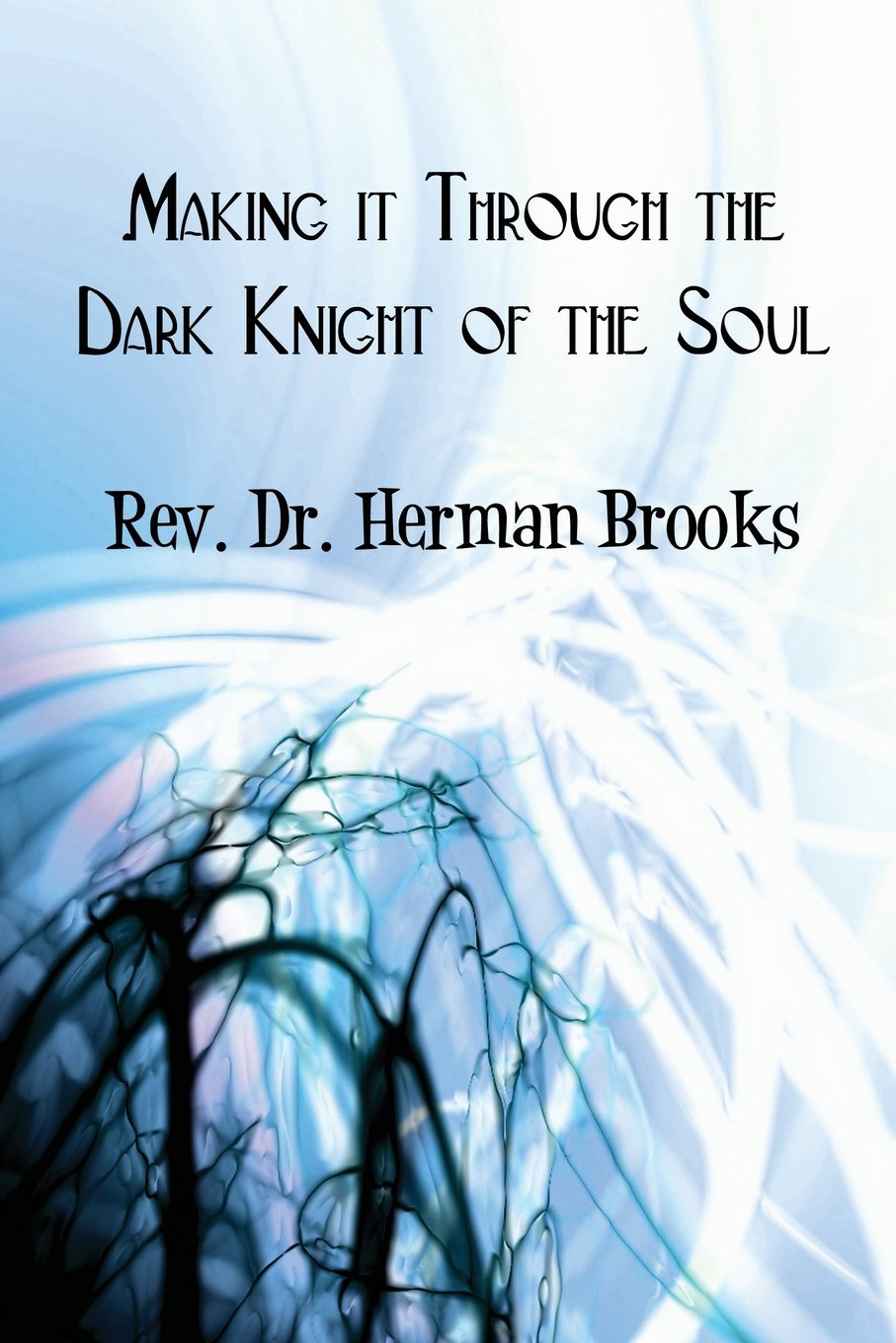 Making It Through the Dark Night of the Soul by Dr. Herman Brooks